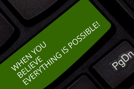 Conceptual hand writing showing When You Believe Everything Is Possible. Business photo showcasing Can be done when showing have faith Keyboard key Intention to create computer message idea
