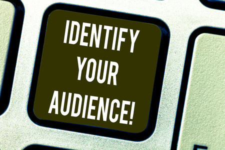 Conceptual hand writing showing Identify Your Audience. Business photo text Figuring out the target audience and their needs Keyboard key Intention to create computer message idea