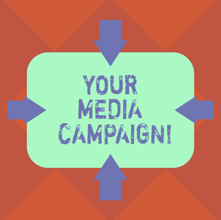 Handwriting text Your Media Campaign. Concept meaning marketing effort to reinforce assist with business goal Arrows on Four Sides of Blank Rectangular Shape Pointing Inward photo