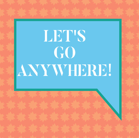 Writing note showing Let S Go Anywhere. Business photo showcasing asking demonstrating to go out visit new places meet strangers Blank Rectangular Color Speech Bubble with Border photo Right Hand