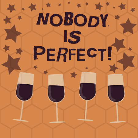 Writing note showing Nobody Is Perfect. Business photo showcasing used to say that everyone makes mistakes even you Filled Cocktail Wine Glasses with Scattered Stars as Confetti Stemware