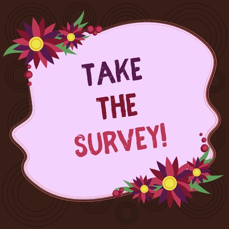 Writing note showing Take The Survey. Business photo showcasing Fill in the questionnaire to give feedback from service Blank Uneven Color Shape with Flowers Border for Cards Invitation Ads