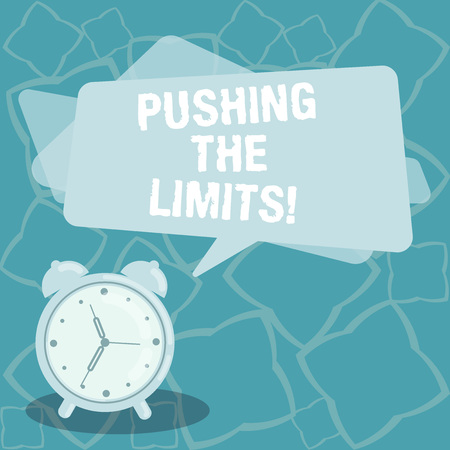 Writing note showing Pushing The Limits. Business photo showcasing test boundaries of what safe or acceptable in situation Blank Rectangular Color Speech Bubble Overlay and Analog Alarm Clock