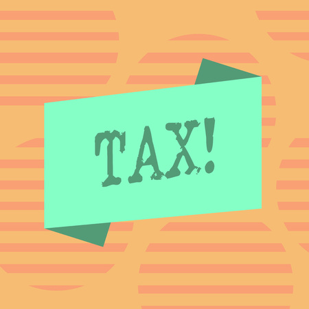 Word writing text Tax. Business photo showcasing Compulsory payment of taxes by showing to government increase revenue Blank Color Folded Banner Strip Flat Style photo for Announcement Poster