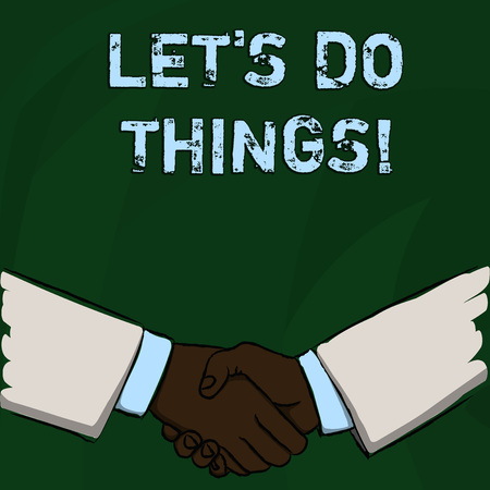 Word writing text Let S Do Things. Business photo showcasing Try something new find happiness mastering it by practice Businessmen Shaking Hands Firmly as Gesture Form of Greeting and Agreement