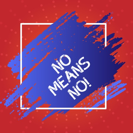 Conceptual hand writing showing No Means No. Concept meaning when you are answering demonstrating with complete denying something Blue Tone Paint Inside Square Line Frame. Smudges with Blank Space