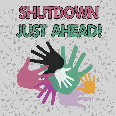Text sign showing Shutdown Just Ahead. Business photo showcasing closing factory business either short time or forever Color Hand Marks of Different Sizes Overlapping for Teamwork and Creativity