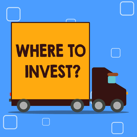 Conceptual hand writing showing Where To Invest question. Concept meaning asking about actions or process of making more money Lorry Truck with Covered Back Container to Transport Goods
