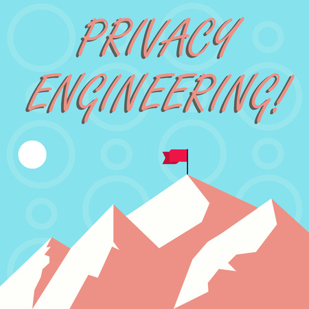 Conceptual hand writing showing Privacy Engineering. Concept meaning engineered systems provide acceptable levels of privacy Mountains with Shadow Indicating Time of Day and Flag Banner
