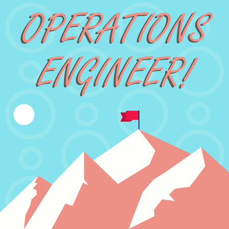 Conceptual hand writing showing Operations Engineer. Concept meaning analyze and design operation that will improve work flow Mountains with Shadow Indicating Time of Day and Flag Banner