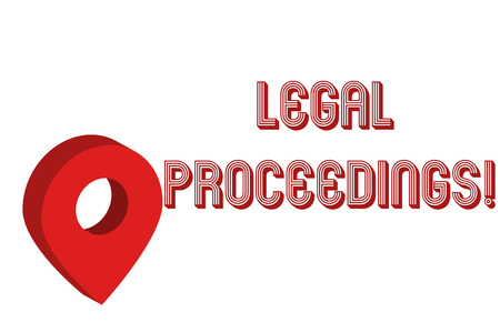 Writing note showing Legal Proceedings. Business concept for procedure instituted in a court of law to acquire benefit Map Locator Chart Marker Placeholder Location Pointer Signaling Radar