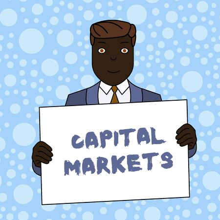 Writing note showing Capital Markets. Business concept for Allow businesses to raise funds by providing market security Smiling Man Holding Suit Poster Board in Front of Himself