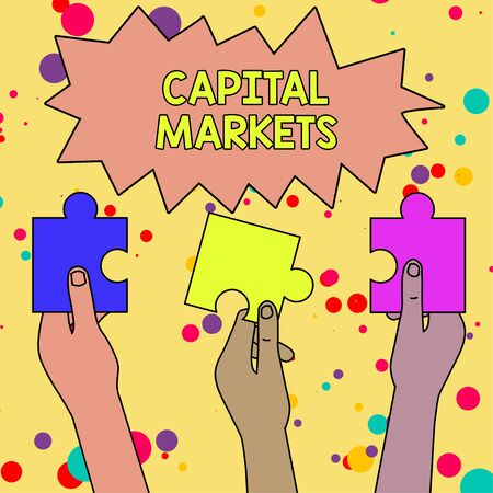 Text sign showing Capital Markets. Business photo showcasing Allow businesses to raise funds by providing market security Three Colored Empty Jigsaw Puzzle Pieces Held in Different People Hands