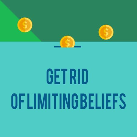 Writing note showing Get Rid Of Limiting Beliefs. Business concept for remove negative beliefs and think positively Front view three penny coins icon one entering collecting box slot