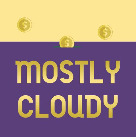 Handwriting text Mostly Cloudy. Conceptual photo Shadowy Vaporous Foggy Fluffy Nebulous Clouds Skyscape Three gold spherical coins value thousand dollars one bounce to piggy bank