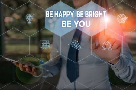 Handwriting text Be Happy Be Bright Be You. Conceptual photo Selfconfidence good attitude enjoy cheerful Woman wear formal work suit presenting presentation using smart device