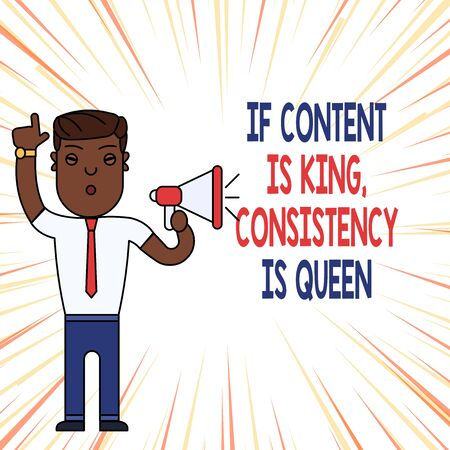 Handwriting text If Content Is King Consistency Is Queen. Conceptual photo Marketing strategies Persuasion Man Standing with Raised Right Index Finger and Speaking into Megaphone