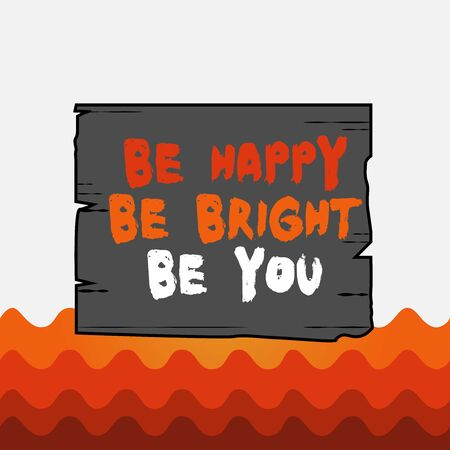 Conceptual hand writing showing Be Happy Be Bright Be You. Concept meaning Selfconfidence good attitude enjoy cheerful Wooden plank slots grooves wood panel colored board lumber