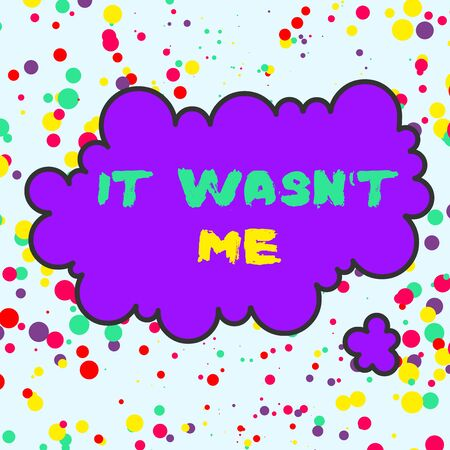 Text sign showing It Wasn T Me. Business photo text Deny something to refuse to admit or accept something Asymmetrical uneven shaped format pattern object outline multicolour design