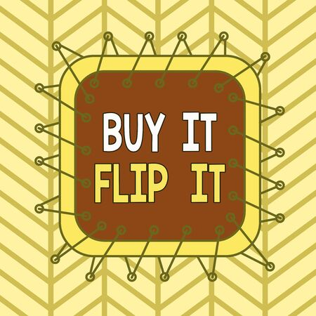 Writing note showing Buy It Flip It. Business concept for Buy something fix them up then sell them for more profit Asymmetrical uneven shaped pattern object multicolour design
