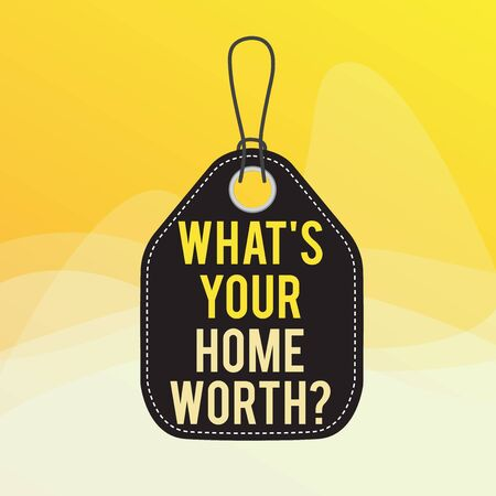Foto für Conceptual hand writing showing What s is Your Home Worth question. Concept meaning Value of a house Property Cost Price Rate Empty tag colorful background label rectangle attach string - Lizenzfreies Bild