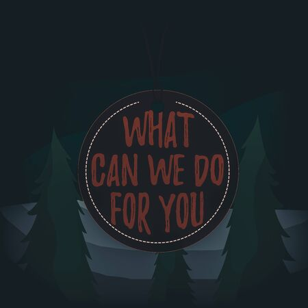 Word writing text What Can We Do For You. Business photo showcasing we are at your Service Willing to help Do a Favor or Badge circle label string rounded empty tag colorful background small shape