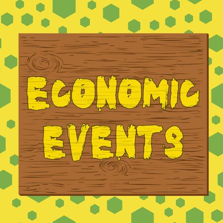 Text sign showing Economic Events. Business photo showcasing transfer of control of an economic resource to another party Square rectangle unreal cartoon wood wooden nailed stuck on coloured wall