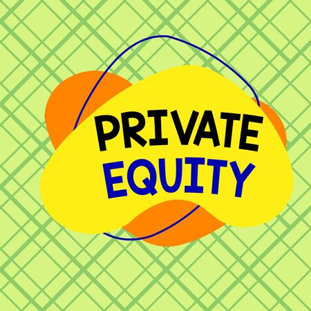 Conceptual hand writing showing Private Equity. Concept meaning the money invested in firms which have not gone public Asymmetrical format pattern object outline multicolor design