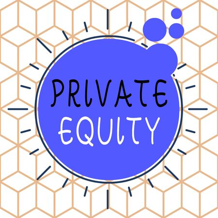 Conceptual hand writing showing Private Equity. Concept meaning the money invested in firms which have not gone public Asymmetrical uneven shaped pattern object multicolour design