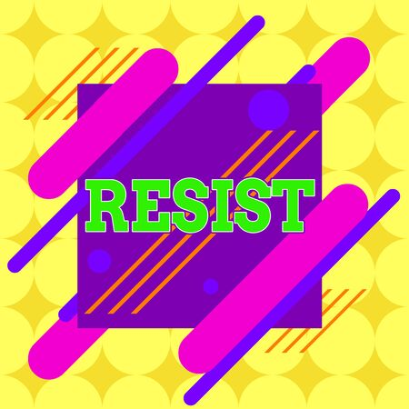 Conceptual hand writing showing Resist. Concept meaning To fight against something or someone that is attacking you Asymmetrical format pattern object outline multicolor design