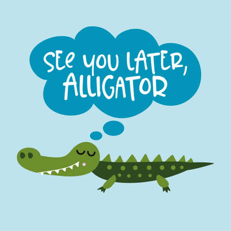 Illustration pour See you later alligator, in a while crocodile! - funny hand drawn doodle, cartoon alligator. Good for Poster or t-shirt textile graphic design. Vector hand drawn illustration. - image libre de droit