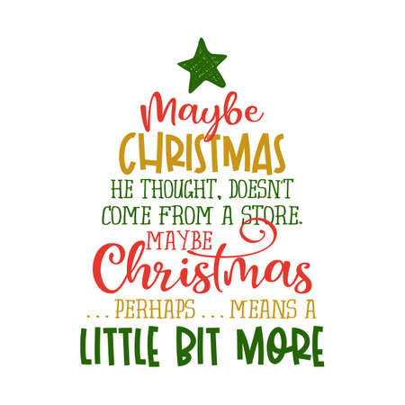 Illustration pour 'Maybe Christmas, he thought, doesn't come from a store. Maybe Christmas. . . perhaps. . .means a little bit more! - Calligraphy phrase. Hand drawn lettering for Xmas greetings cards, invitations. - image libre de droit