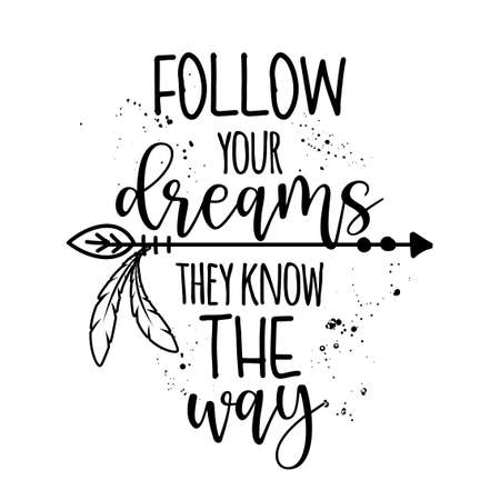 Follow your dreams, they know the way - lovely lettering calligraphy quote. Handwritten tattoo, ink design or greeting card. Modern vector art.