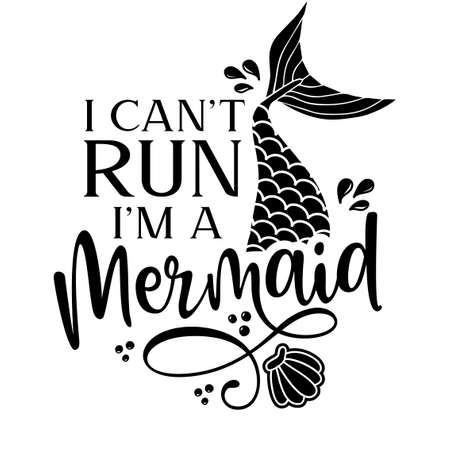 Illustration pour I can't run, I'm a Mermaid - Inspirational quote about summer. Funny typography with mermaid with fish tail. Simple vector lettering for print and poster. Girly design. - image libre de droit