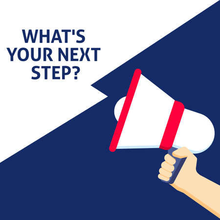 WHAT'S YOUR NEXT STEP? Announcement. Hand Holding Megaphone With Speech Bubble. Flat Vector Illustration