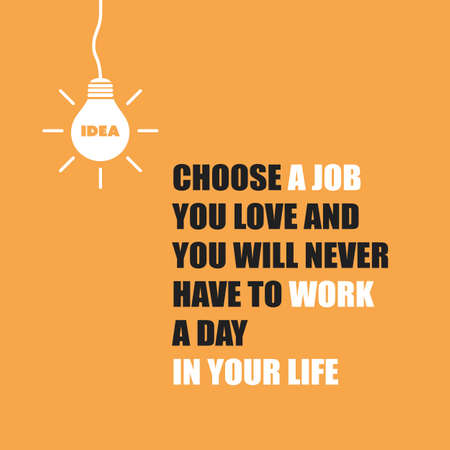 Illustration pour Choose A Job You Love And You Will Never Have To Work A Day In Your Life - Inspirational Quote, Slogan, Saying - image libre de droit