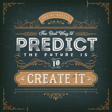 Illustration of a vintage chalkboard textured background with inspiring and motivating philosophy quote, the best way to predict the future is to create it
