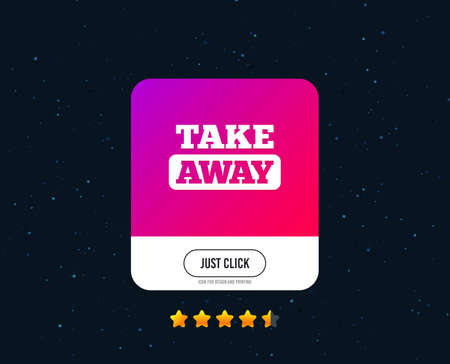 Illustration pour Take away sign icon. Takeaway food or coffee drink symbol. Web or internet icon design. Rating stars. Just click button. Vector - image libre de droit