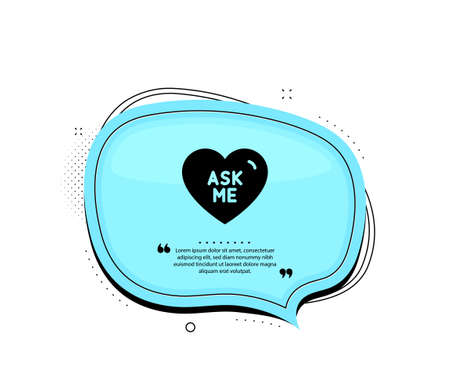 Ask me icon. Quote speech bubble. Sweet heart sign. Valentine day love symbol. Quotation marks. Classic ask me icon. Vector