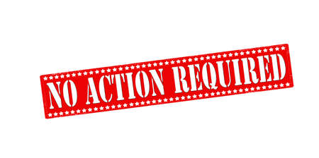 Rubber stamp with text no action required inside