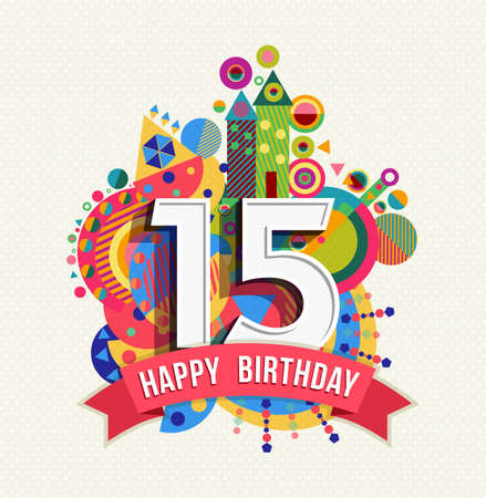 Happy Birthday fifteen 15 year, fun design with number, text label and colorful geometry element. Ideal for poster or greeting card. EPS10 vector.