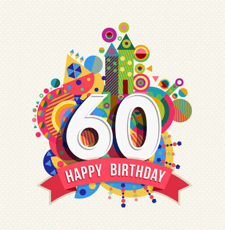 Ilustración de Happy Birthday sixty 60 year, fun celebration greeting card with number, text label and colorful geometry design. EPS10 vector. - Imagen libre de derechos