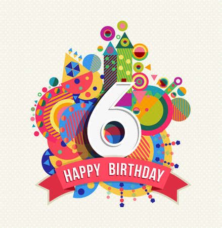 Happy Birthday six 6 year, fun design with number, text label and colorful geometry element. Ideal for poster or greeting card. EPS10 vector.