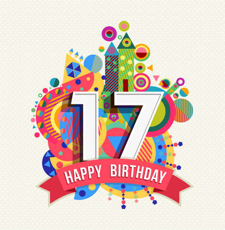 Happy Birthday seventeen 17 year, fun celebration greeting card with number, text label and colorful geometry design.