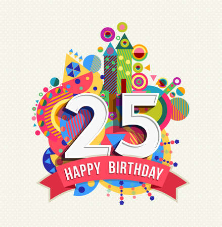 Happy Birthday twenty five 25 year, fun celebration greeting card with number, text label and colorful geometry design.