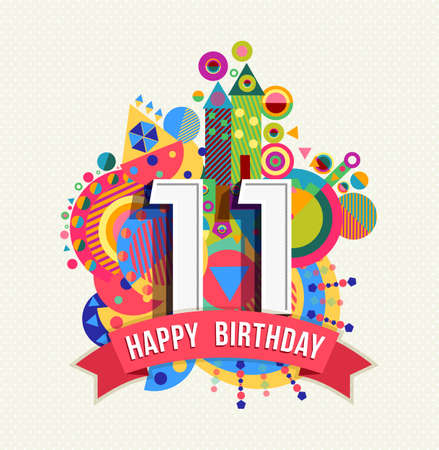 Ilustración de Happy Birthday eleven 11 year, fun celebration greeting card with number, text label and colorful geometry design.  - Imagen libre de derechos