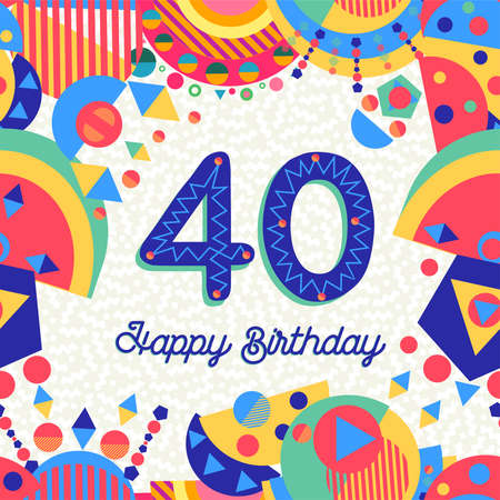 Happy Birthday forty 40 year fun design with number, text label and colorful decoration. Ideal for party invitation or greeting card.