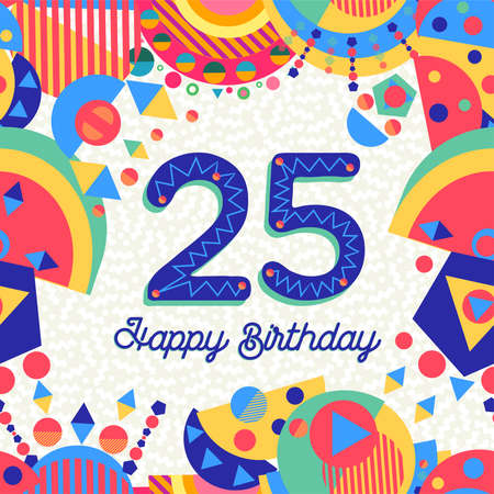 Happy Birthday twenty five 25 year fun design with number, text label and colorful decoration. Ideal for party invitation or greeting card.