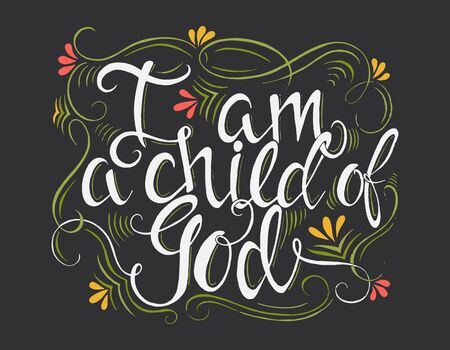 Vector religions lettering - I am a child of God. Modern lettering illustration. T shirt calligraphic design . Perfect illustration for t-shirts, banners, flyers and other types of business design.