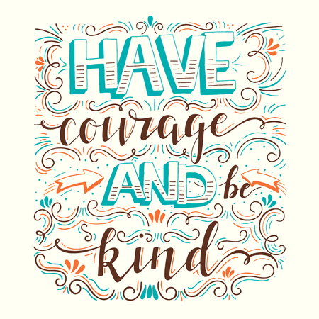 Have courage and be kind